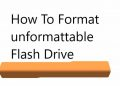Format Unformattable Flash Drive